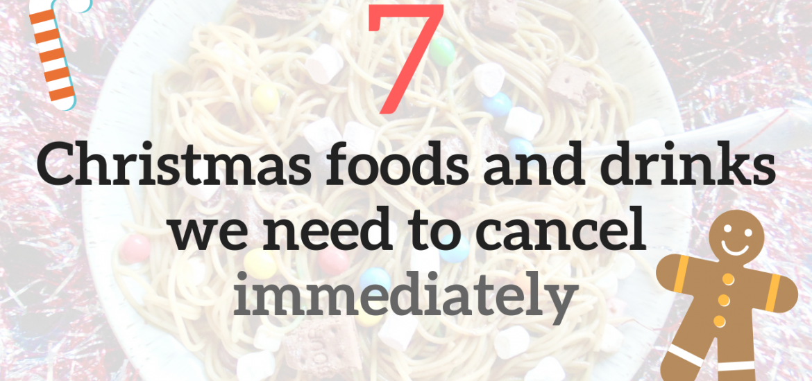 7 christmas foods we need to cancel immediately